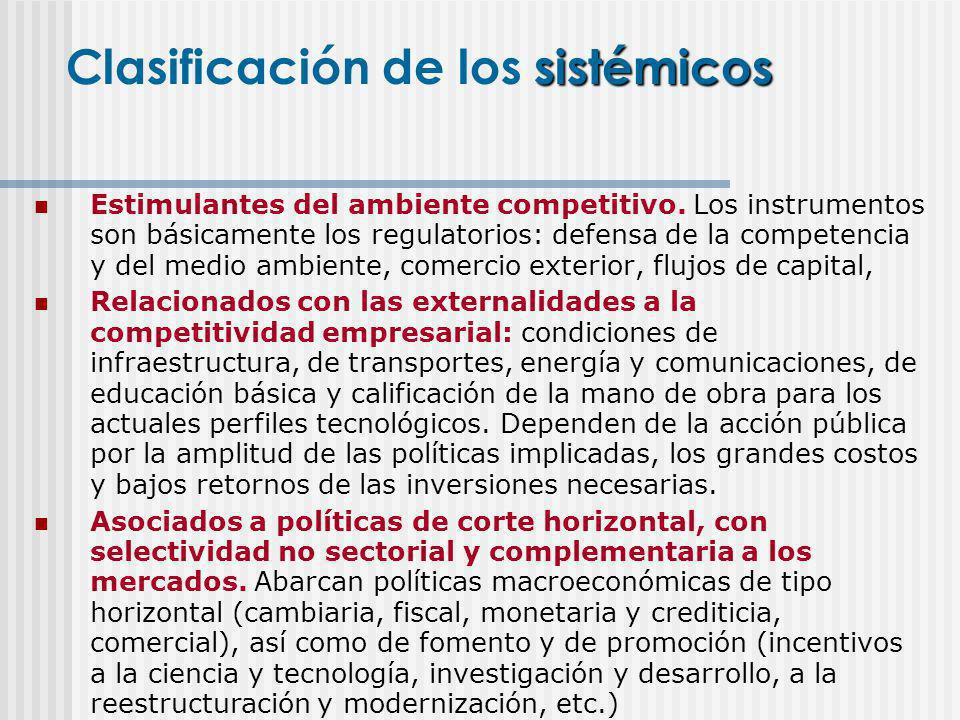 Estimulantes del ambiente competitivo. Los instrumentos son básicamente los regulatorios: defensa de la competencia y del medio ambiente, comercio ext