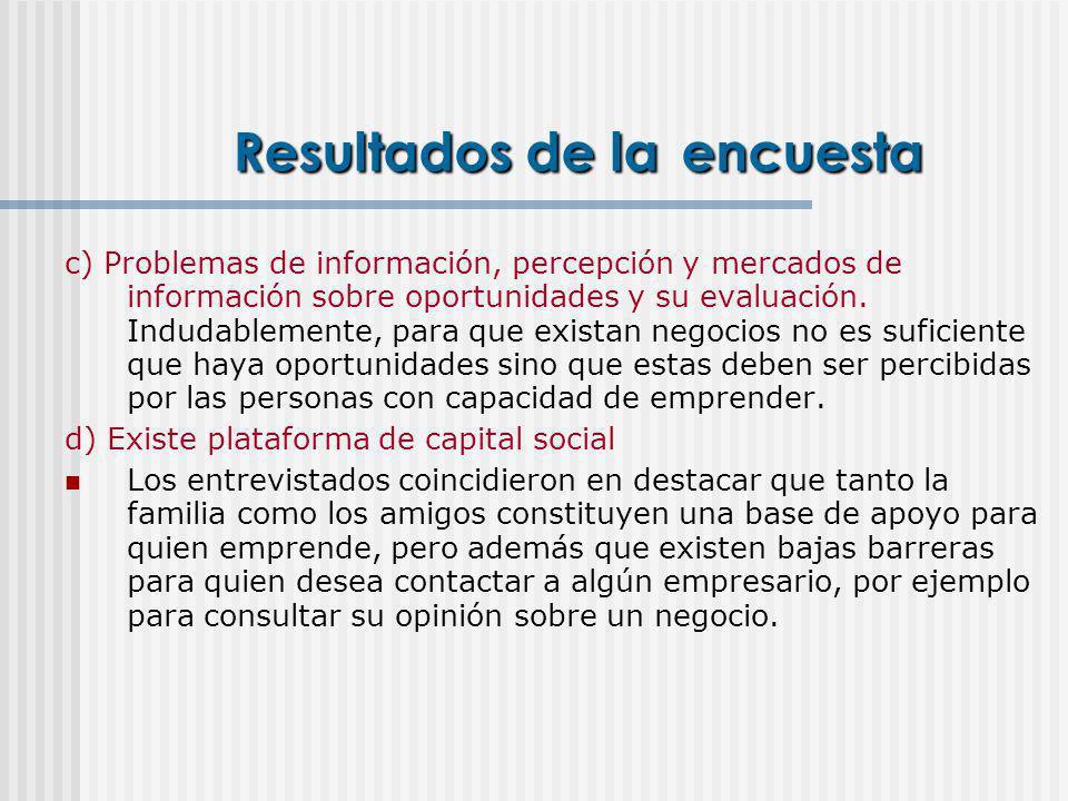 Resultados de la encuesta c) Problemas de información, percepción y mercados de información sobre oportunidades y su evaluación. Indudablemente, para