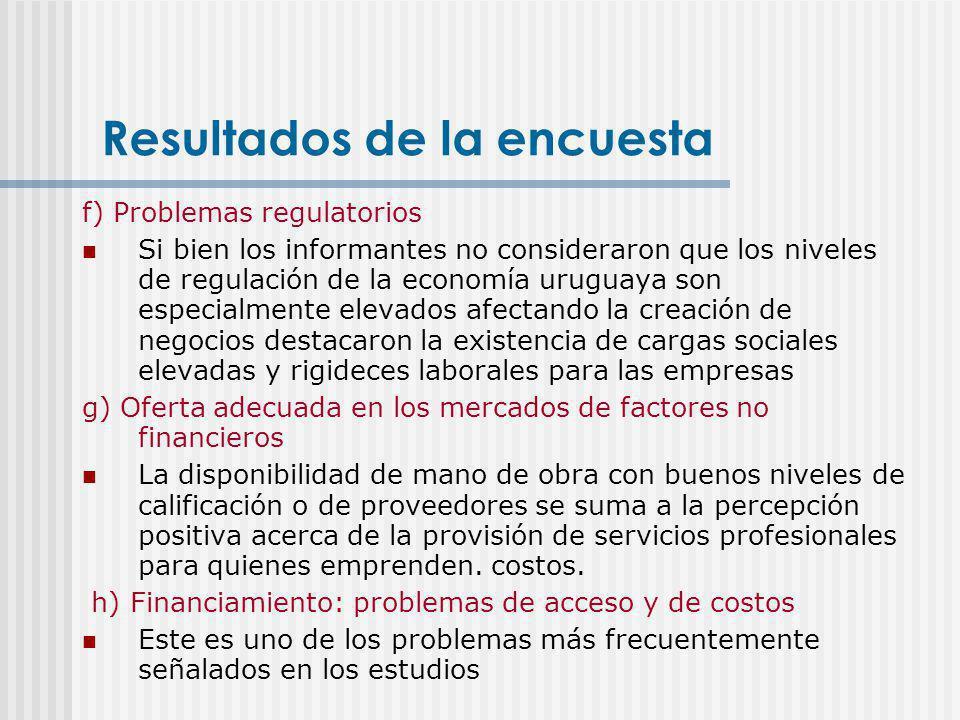 f) Problemas regulatorios Si bien los informantes no consideraron que los niveles de regulación de la economía uruguaya son especialmente elevados afe