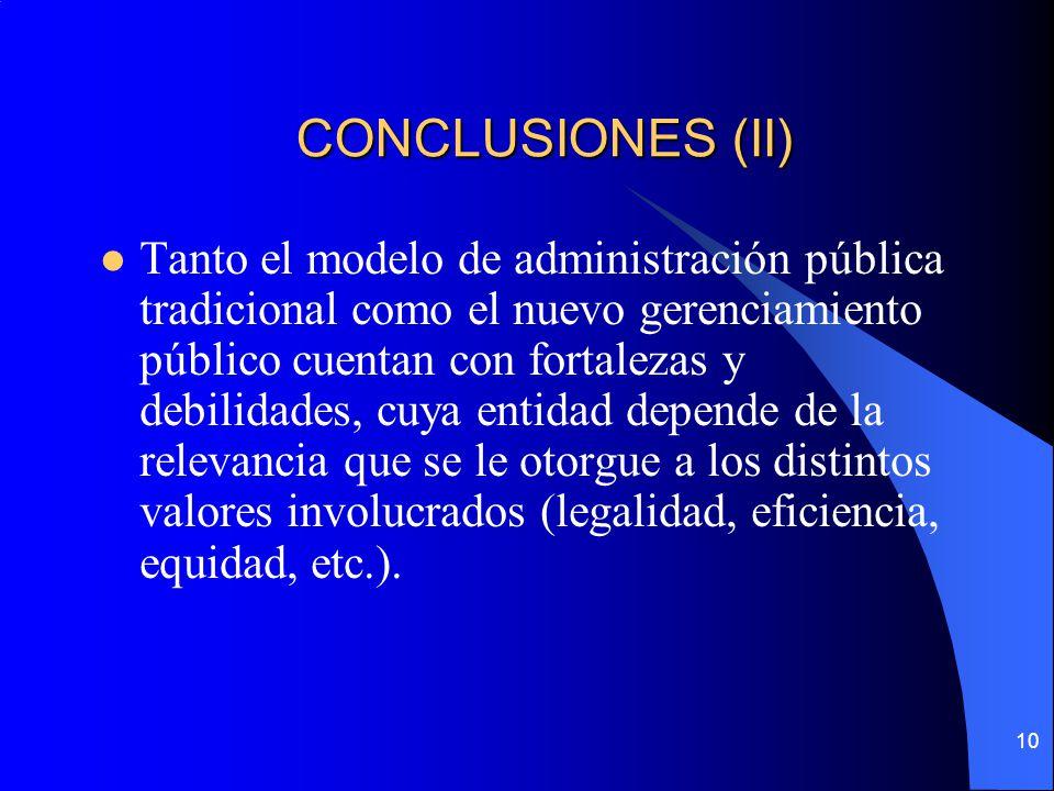 10 CONCLUSIONES (II) Tanto el modelo de administración pública tradicional como el nuevo gerenciamiento público cuentan con fortalezas y debilidades,