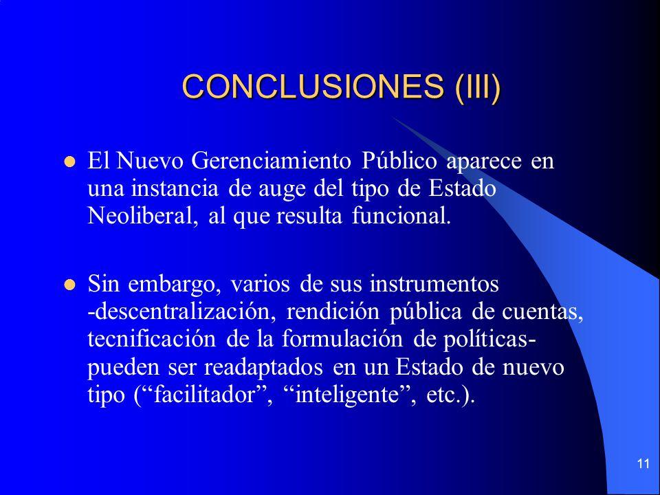 11 CONCLUSIONES (III) El Nuevo Gerenciamiento Público aparece en una instancia de auge del tipo de Estado Neoliberal, al que resulta funcional. Sin em