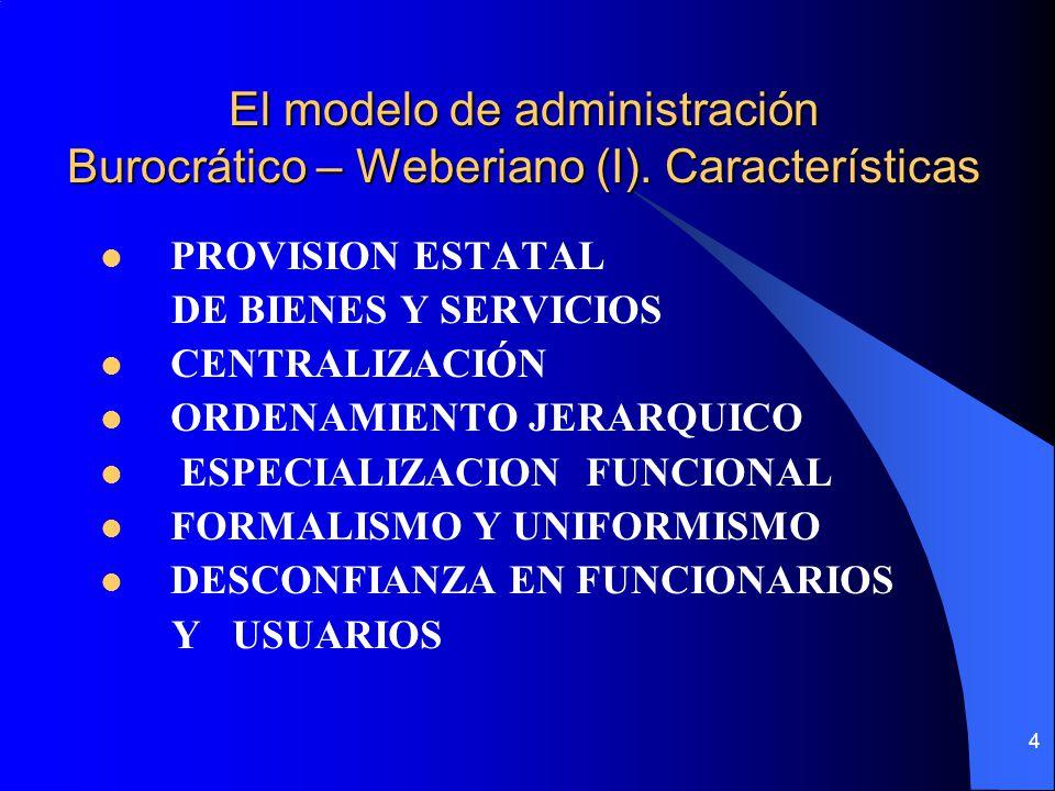 4 El modelo de administración Burocrático – Weberiano (I). Características PROVISION ESTATAL DE BIENES Y SERVICIOS CENTRALIZACIÓN ORDENAMIENTO JERARQU