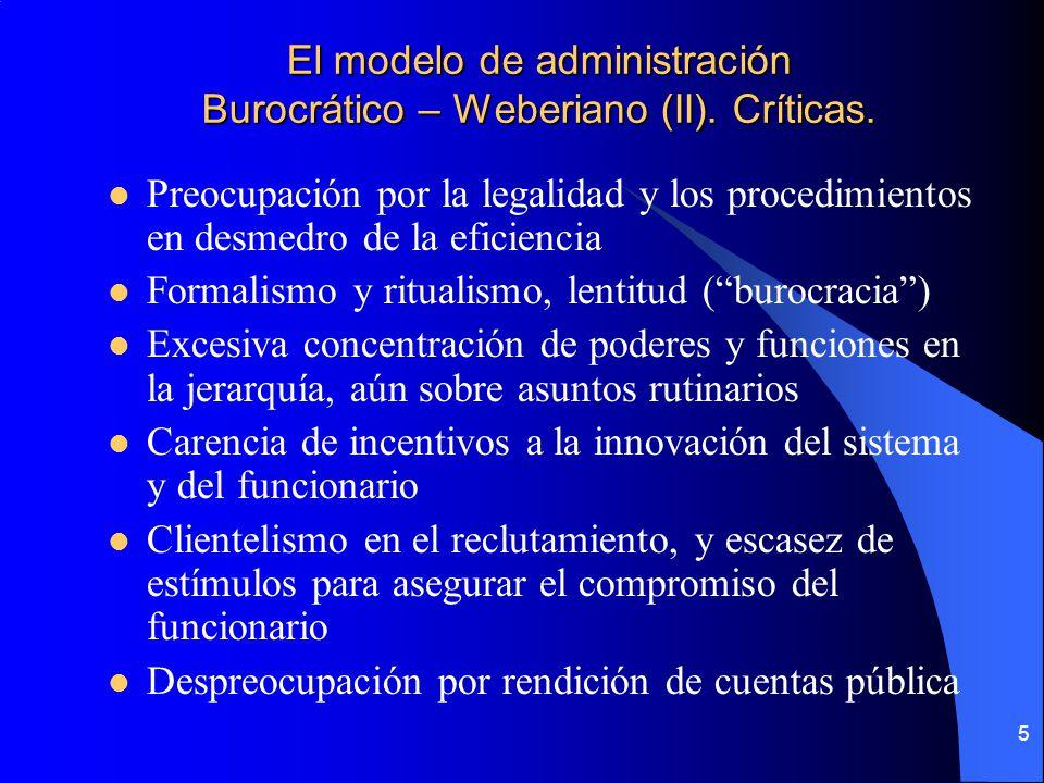 5 El modelo de administración Burocrático – Weberiano (II). Críticas. Preocupación por la legalidad y los procedimientos en desmedro de la eficiencia
