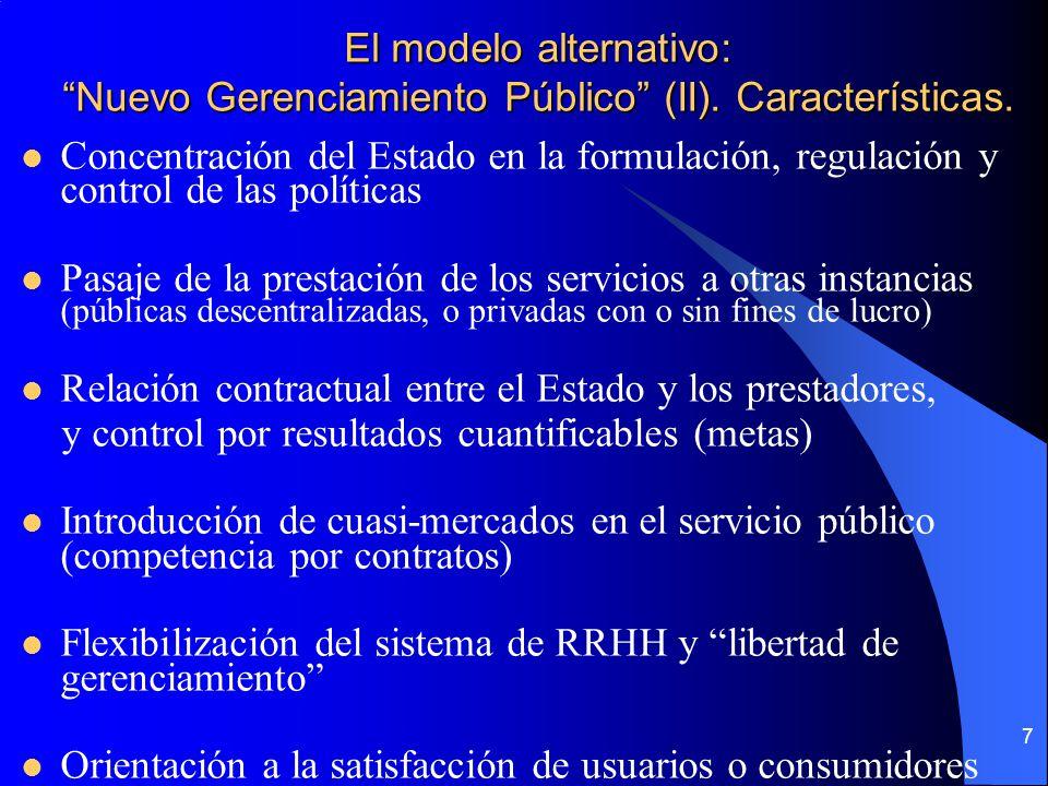 7 El modelo alternativo: Nuevo Gerenciamiento Público (II). Características. Concentración del Estado en la formulación, regulación y control de las p