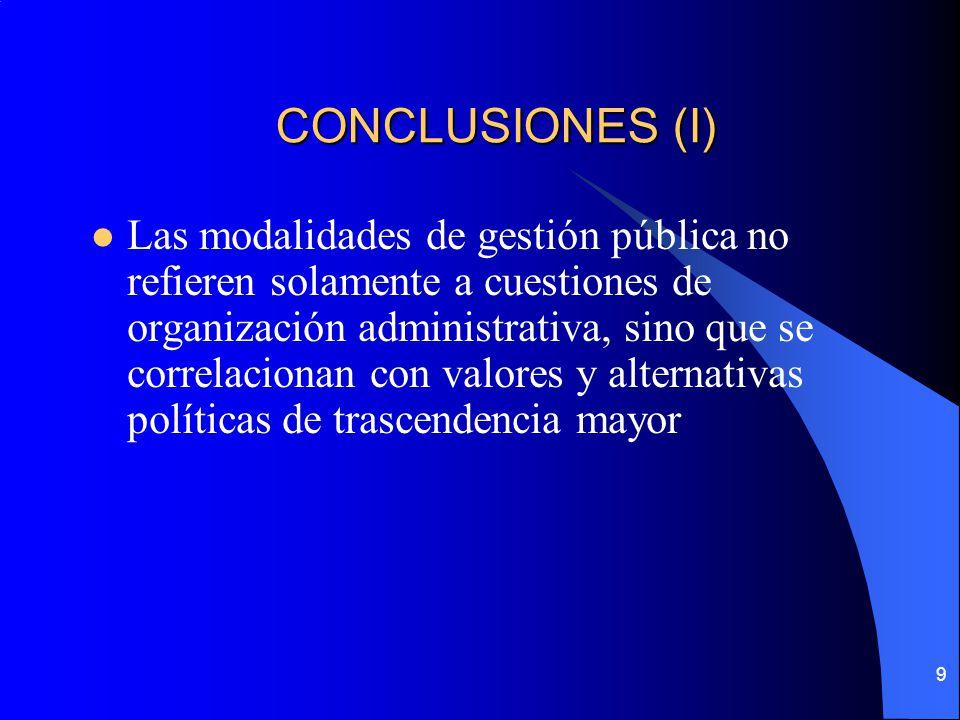 10 CONCLUSIONES (II) Tanto el modelo de administración pública tradicional como el nuevo gerenciamiento público cuentan con fortalezas y debilidades, cuya entidad depende de la relevancia que se le otorgue a los distintos valores involucrados (legalidad, eficiencia, equidad, etc.).