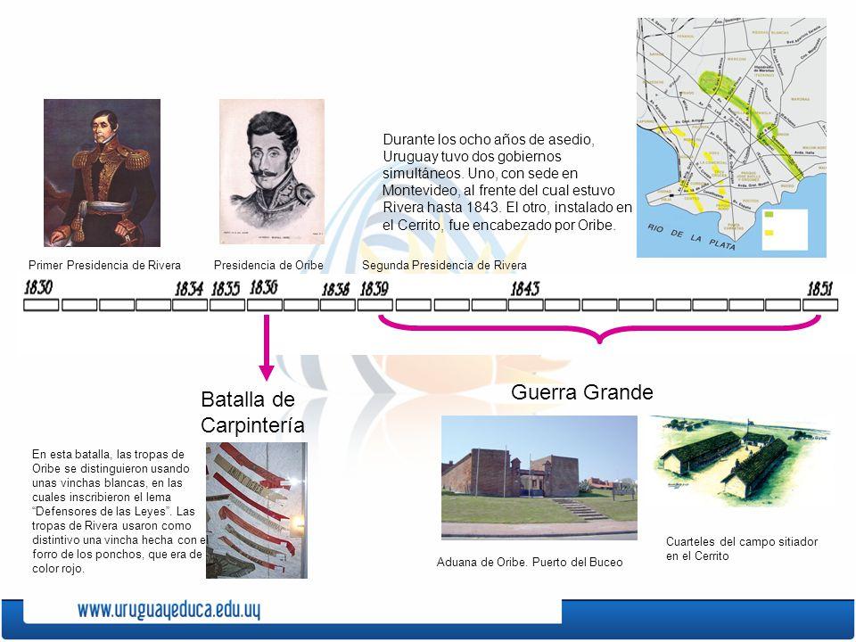 Primer Presidencia de RiveraPresidencia de Oribe Batalla de Carpintería Segunda Presidencia de Rivera Guerra Grande Aduana de Oribe.