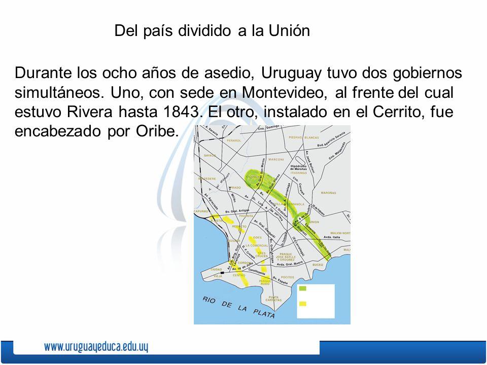 Del país dividido a la Unión Durante los ocho años de asedio, Uruguay tuvo dos gobiernos simultáneos.
