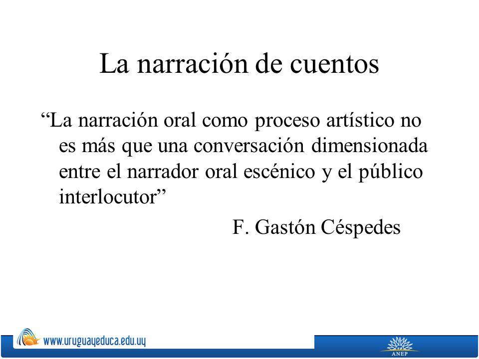La narración de cuentos La narración oral como proceso artístico no es más que una conversación dimensionada entre el narrador oral escénico y el público interlocutor F.