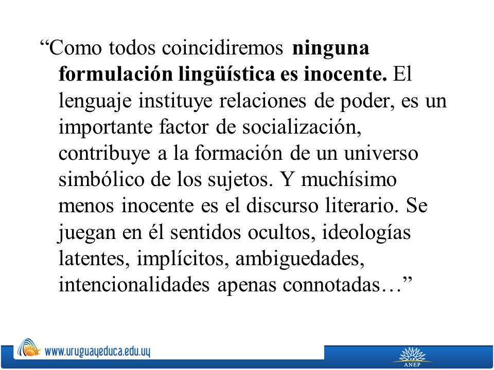 Como todos coincidiremos ninguna formulación lingüística es inocente.