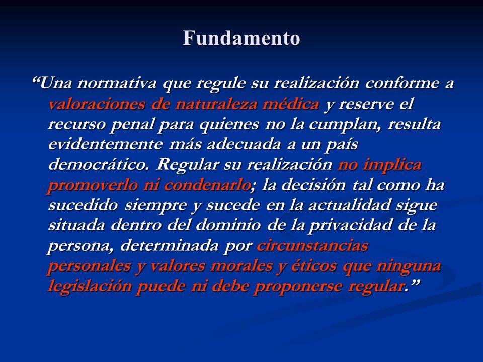 Fundamento Una normativa que regule su realización conforme a valoraciones de naturaleza médica y reserve el recurso penal para quienes no la cumplan,