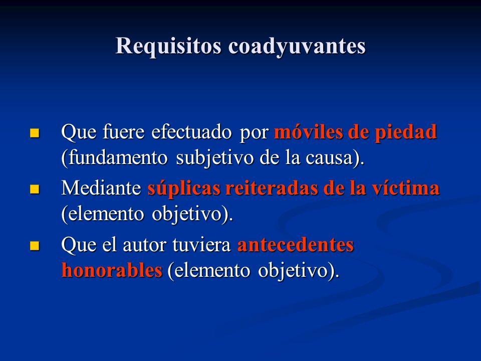 Requisitos coadyuvantes Que fuere efectuado por móviles de piedad (fundamento subjetivo de la causa). Que fuere efectuado por móviles de piedad (funda
