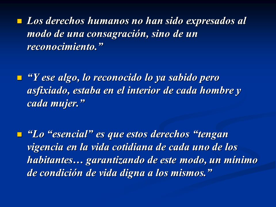 Los derechos humanos no han sido expresados al modo de una consagración, sino de un reconocimiento. Los derechos humanos no han sido expresados al mod