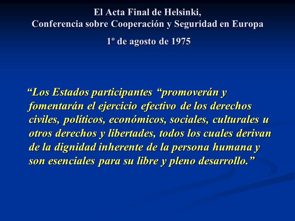 El Acta Final de Helsinki, Conferencia sobre Cooperación y Seguridad en Europa 1º de agosto de 1975 Los Estados participantes promoverán y fomentarán
