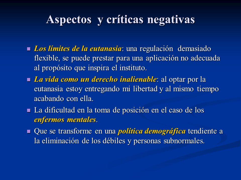 Aspectos y críticas negativas Los límites de la eutanasia: una regulación demasiado flexible, se puede prestar para una aplicación no adecuada al prop