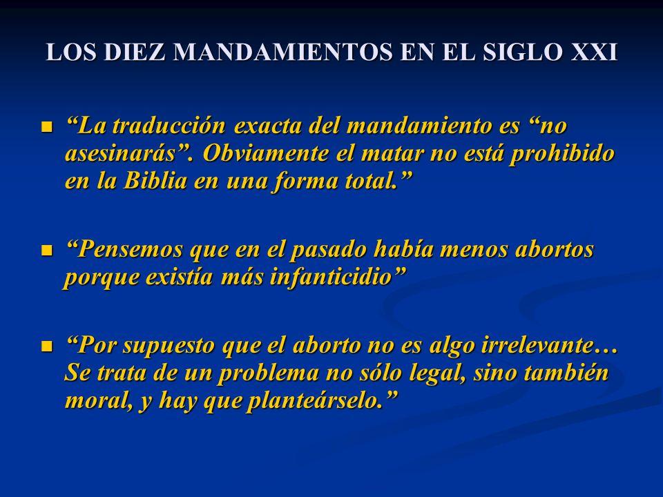 LOS DIEZ MANDAMIENTOS EN EL SIGLO XXI La traducción exacta del mandamiento es no asesinarás. Obviamente el matar no está prohibido en la Biblia en una