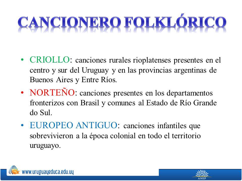 CRIOLLO: canciones rurales rioplatenses presentes en el centro y sur del Uruguay y en las provincias argentinas de Buenos Aires y Entre Ríos.