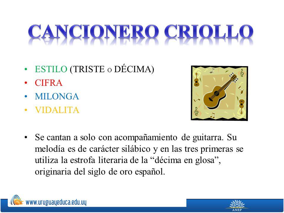 ESTILO (TRISTE O DÉCIMA) CIFRA MILONGA VIDALITA Se cantan a solo con acompañamiento de guitarra.