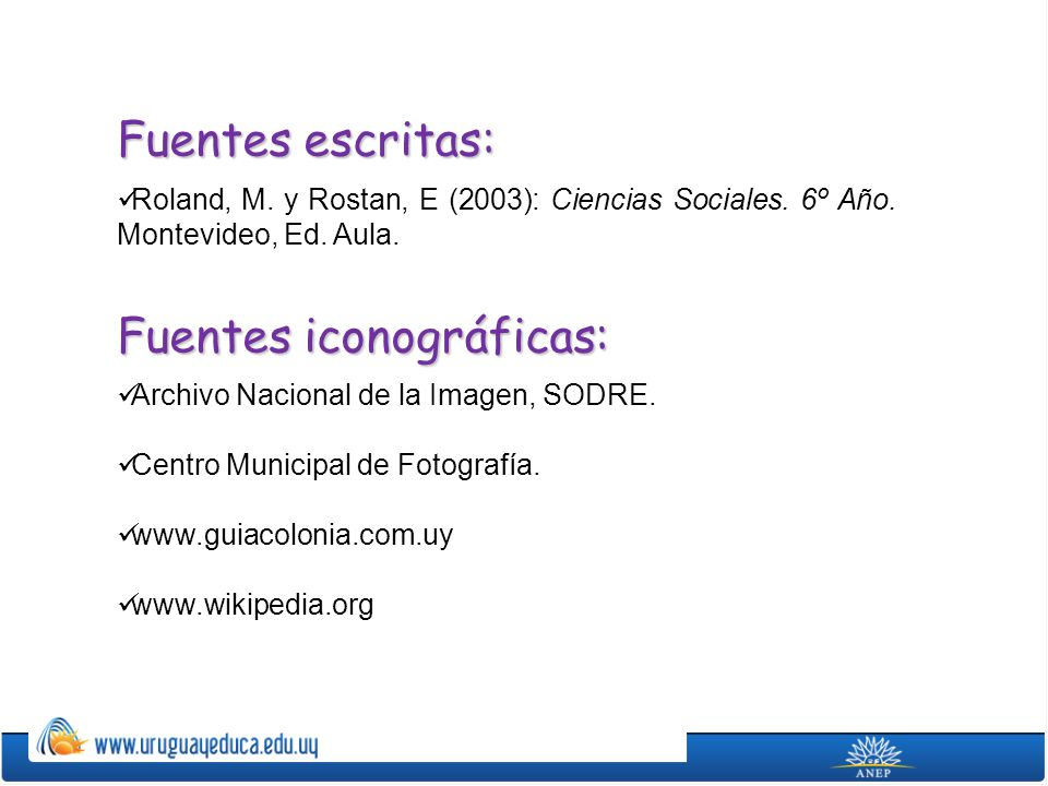 Fuentes escritas: Roland, M. y Rostan, E (2003): Ciencias Sociales. 6º Año. Montevideo, Ed. Aula. Fuentes iconográficas: Archivo Nacional de la Imagen
