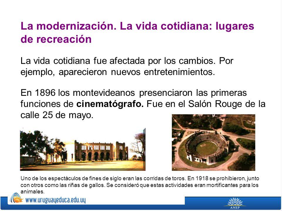 La modernización. La vida cotidiana: lugares de recreación La vida cotidiana fue afectada por los cambios. Por ejemplo, aparecieron nuevos entretenimi