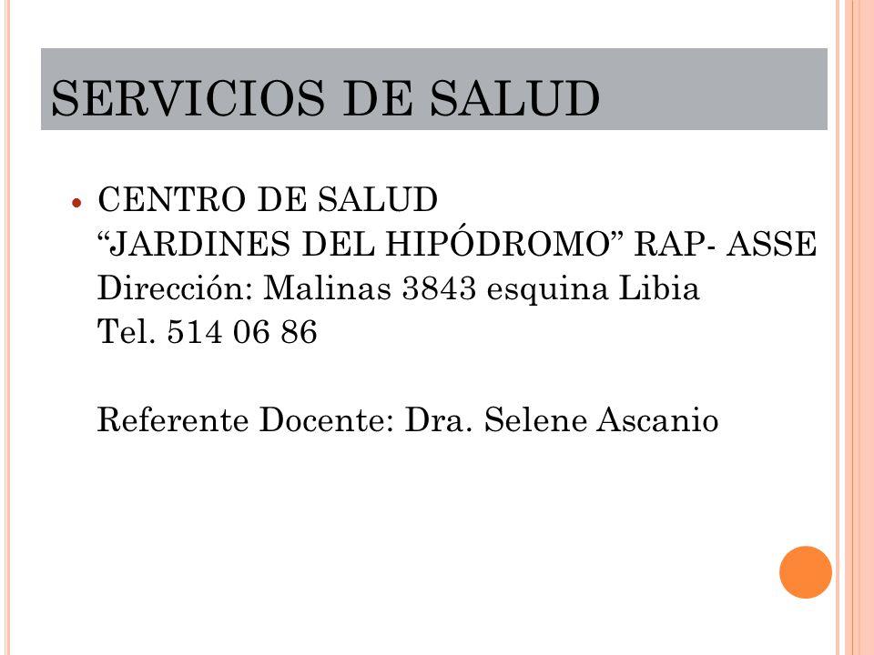 SERVICIOS DE SALUD CENTRO DE SALUD JARDINES DEL HIPÓDROMO RAP- ASSE Dirección: Malinas 3843 esquina Libia Tel. 514 06 86 Referente Docente: Dra. Selen