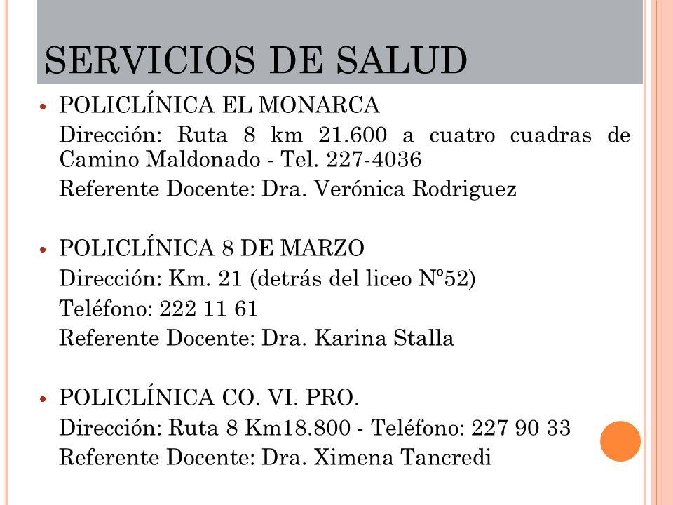 SERVICIOS DE SALUD POLICLÍNICA EL MONARCA Dirección: Ruta 8 km 21.600 a cuatro cuadras de Camino Maldonado - Tel. 227-4036 Referente Docente: Dra. Ver