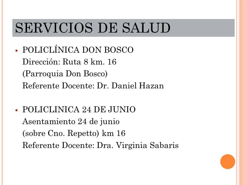 SERVICIOS DE SALUD POLICLÍNICA DON BOSCO Dirección: Ruta 8 km. 16 (Parroquia Don Bosco) Referente Docente: Dr. Daniel Hazan POLICLINICA 24 DE JUNIO As