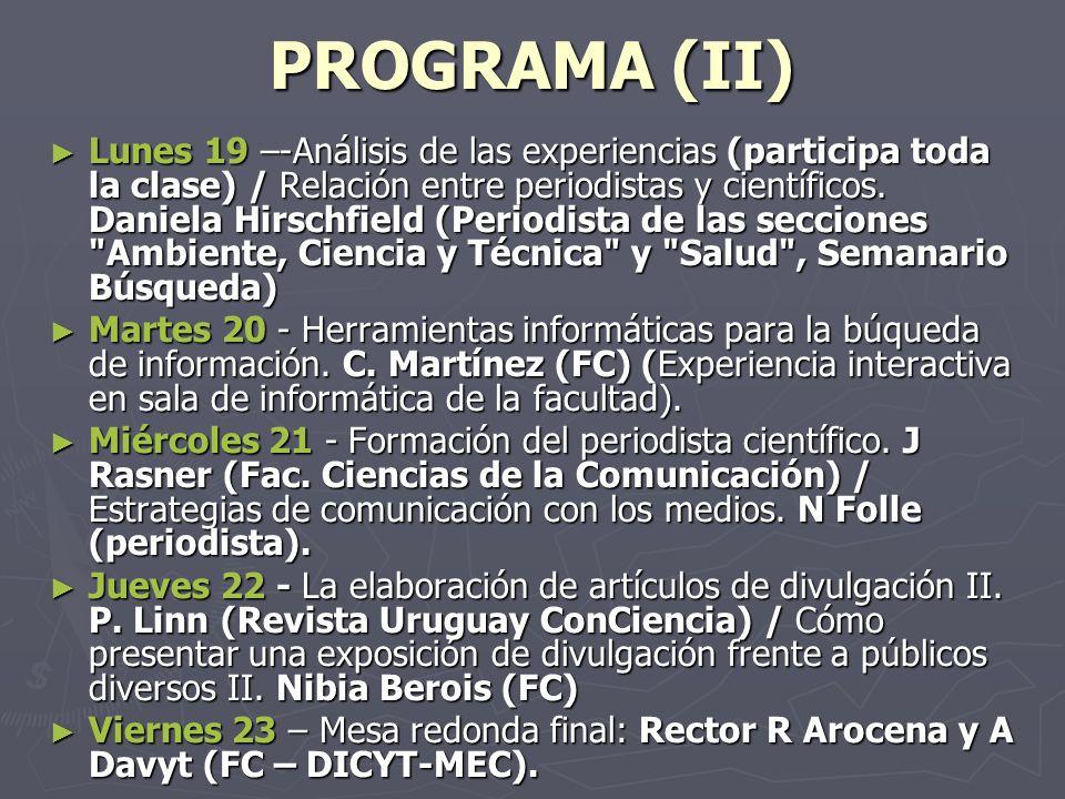 PROGRAMA (II) Lunes 19 –-Análisis de las experiencias (participa toda la clase) / Relación entre periodistas y científicos. Daniela Hirschfield (Perio