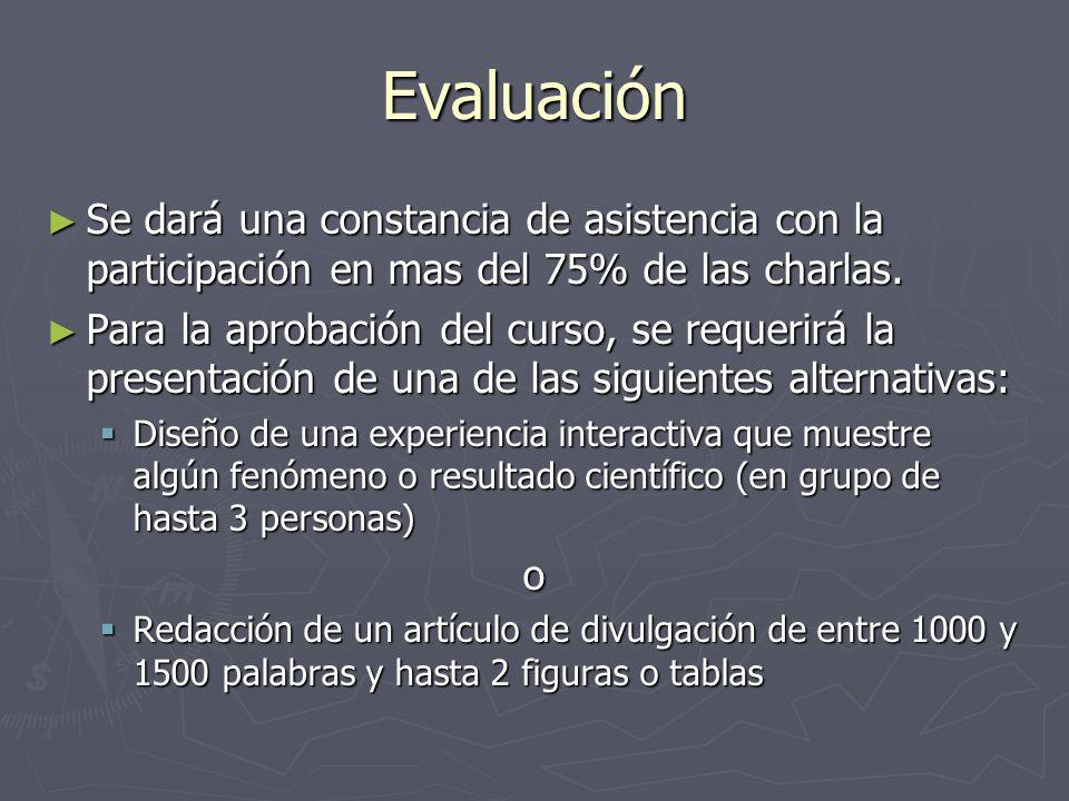 Evaluación Se dará una constancia de asistencia con la participación en mas del 75% de las charlas. Se dará una constancia de asistencia con la partic