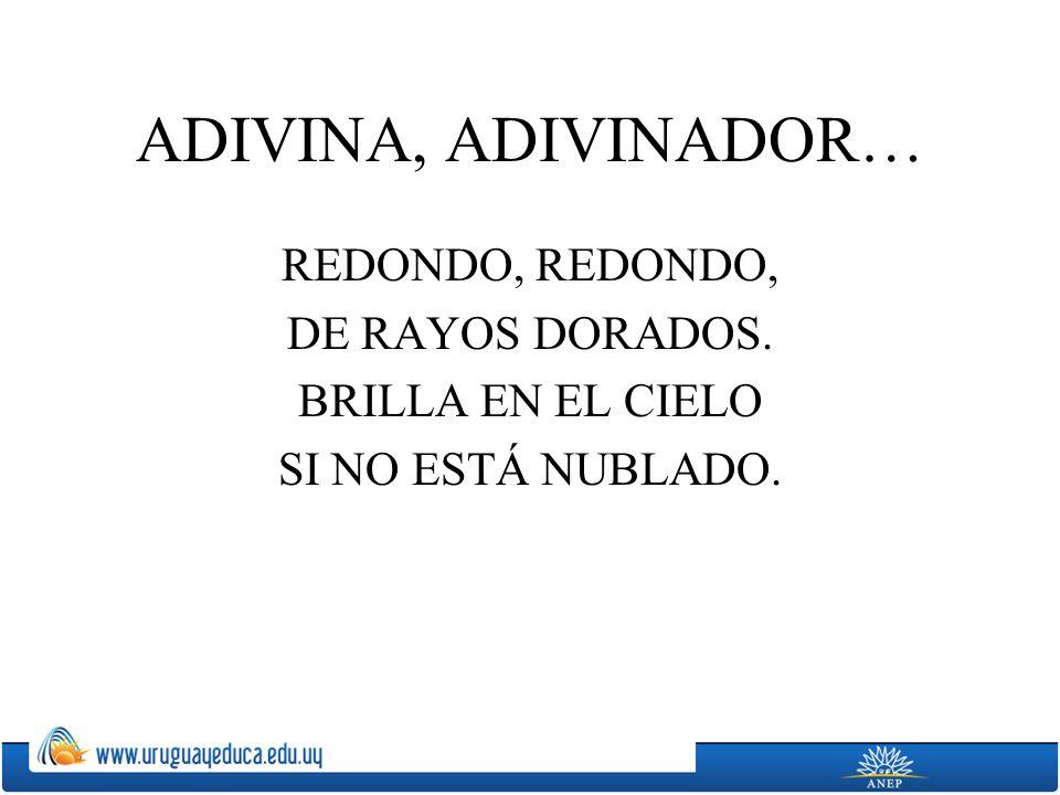 ADIVINA, ADIVINADOR… REDONDO, DE RAYOS DORADOS. BRILLA EN EL CIELO SI NO ESTÁ NUBLADO.
