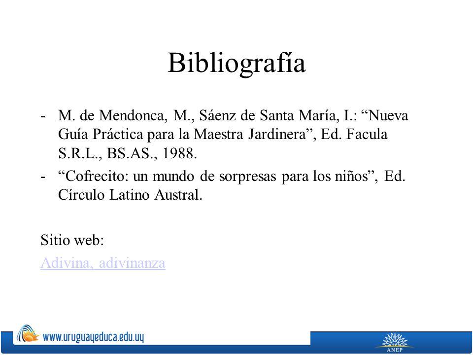 Bibliografía -M. de Mendonca, M., Sáenz de Santa María, I.: Nueva Guía Práctica para la Maestra Jardinera, Ed. Facula S.R.L., BS.AS., 1988. -Cofrecito