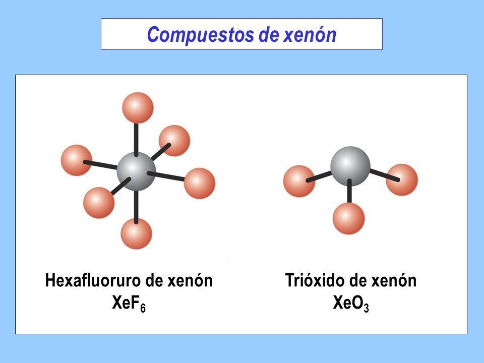 Compuestos de xenón Hexafluoruro de xenón XeF 6 Trióxido de xenón XeO 3