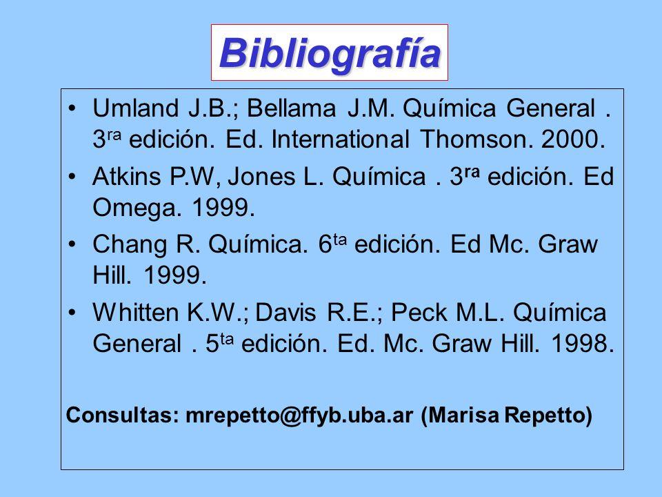 Consultas: mrepetto@ffyb.uba.ar (Marisa Repetto) Bibliografía Umland J.B.; Bellama J.M. Química General. 3 ra edición. Ed. International Thomson. 2000