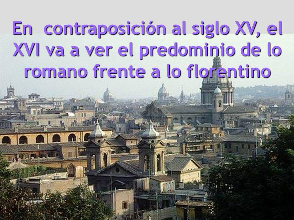 En contraposición al siglo XV, el XVI va a ver el predominio de lo romano frente a lo florentino