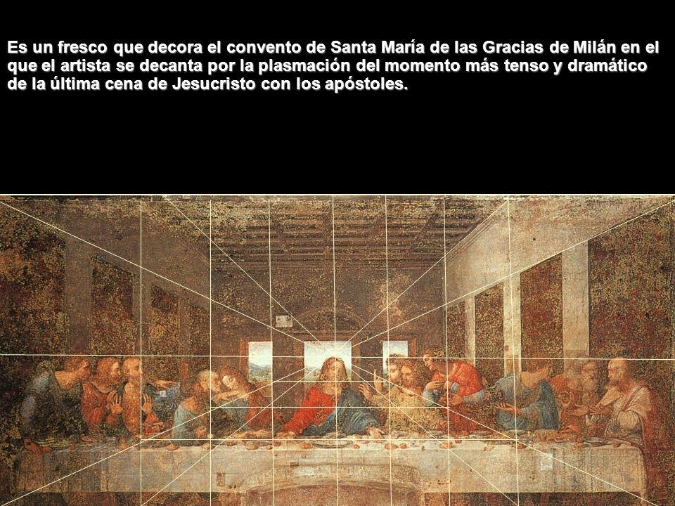 Es un fresco que decora el convento de Santa María de las Gracias de Milán en el que el artista se decanta por la plasmación del momento más tenso y dramático de la última cena de Jesucristo con los apóstoles.