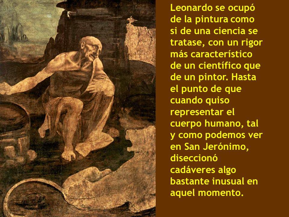 Leonardo se ocupó de la pintura como si de una ciencia se tratase, con un rigor más característico de un científico que de un pintor. Hasta el punto d