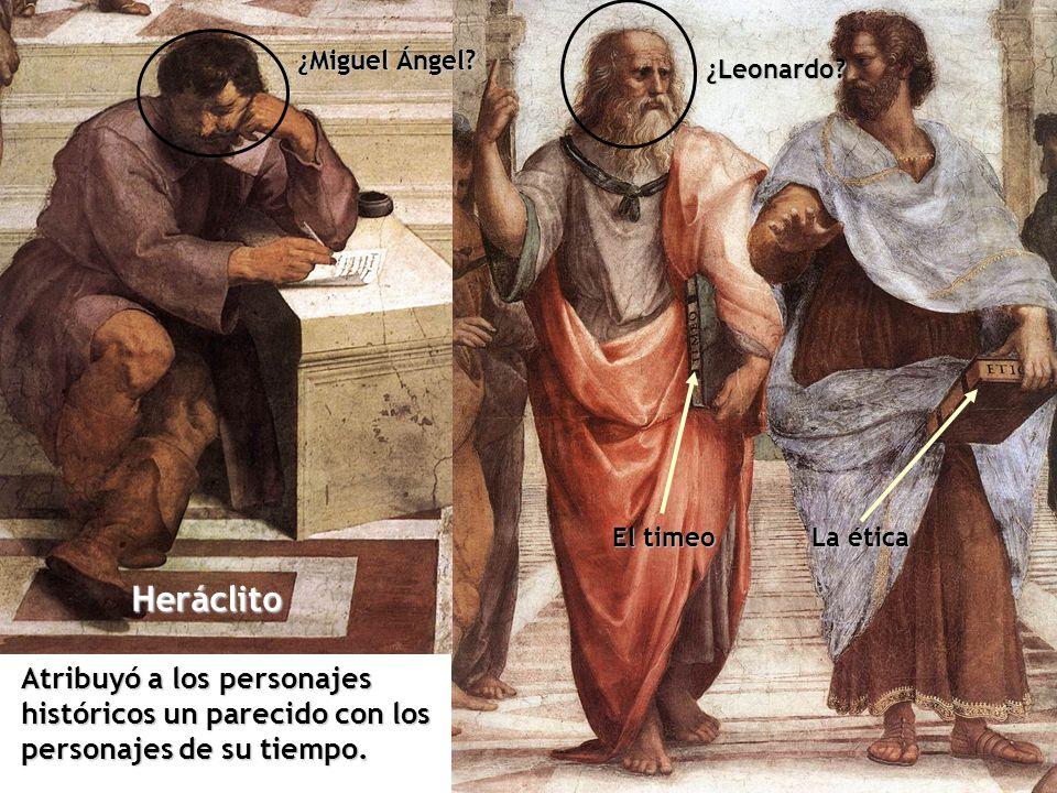 ¿Leonardo? Heráclito ¿Miguel Ángel? Atribuyó a los personajes históricos un parecido con los personajes de su tiempo. El timeo La ética