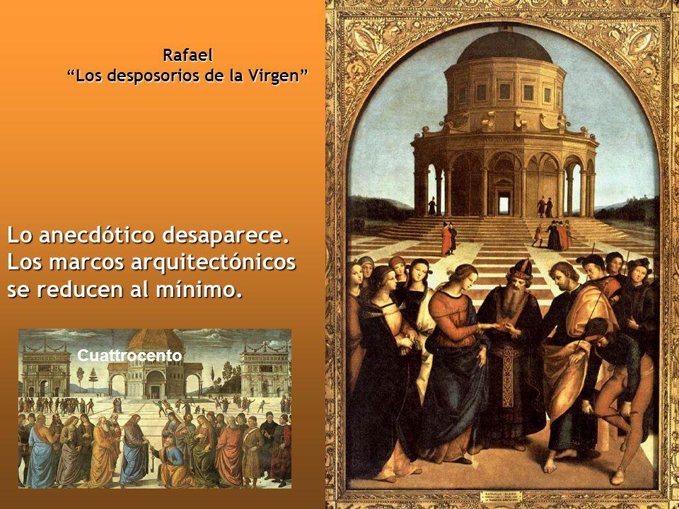 Rafael Los desposorios de la Virgen Lo anecdótico desaparece. Los marcos arquitectónicos se reducen al mínimo. Cuattrocento
