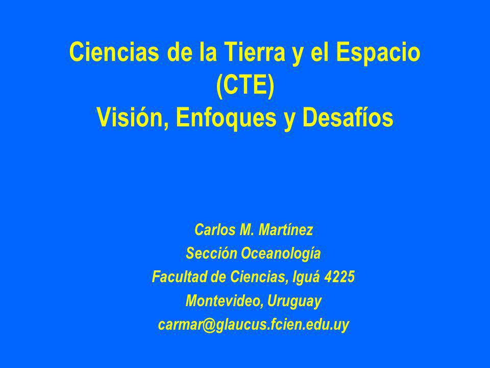 Ciencias de la Tierra y el Espacio (CTE) Visión, Enfoques y Desafíos Carlos M.