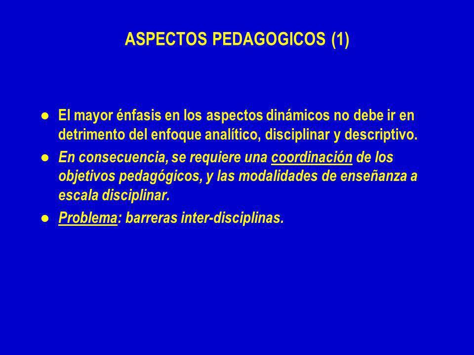 ASPECTOS PEDAGOGICOS (1) l l El mayor énfasis en los aspectos dinámicos no debe ir en detrimento del enfoque analítico, disciplinar y descriptivo.