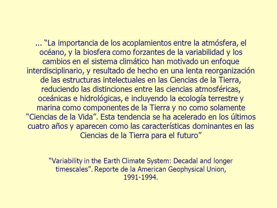 ... La importancia de los acoplamientos entre la atmósfera, el océano, y la biosfera como forzantes de la variabilidad y los cambios en el sistema cli
