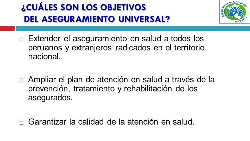 Extender el aseguramiento en salud a todos los peruanos y extranjeros radicados en el territorio nacional.