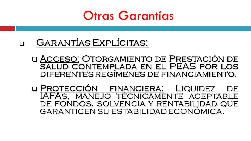 Otras Garantías Garantías Explícitas: Garantías Explícitas: Acceso: Otorgamiento de Prestación de salud contemplada en el PEAS por los diferentes regímenes de financiamiento.