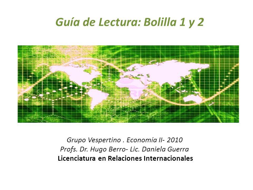 Grupo Vespertino. Economía II- 2010 Profs. Dr. Hugo Berro- Lic. Daniela Guerra Licenciatura en Relaciones Internacionales Guía de Lectura: Bolilla 1 y