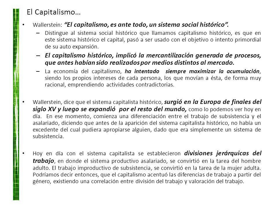 El Capitalismo… Wallerstein: El capitalismo, es ante todo, un sistema social histórico. – Distingue al sistema social histórico que llamamos capitalis