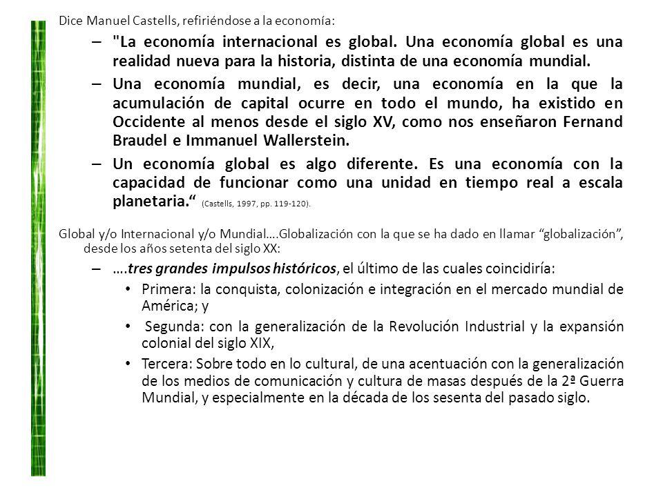 Dice Manuel Castells, refiriéndose a la economía: –