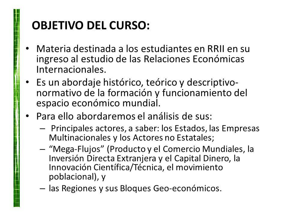 OBJETIVO DEL CURSO: Materia destinada a los estudiantes en RRII en su ingreso al estudio de las Relaciones Económicas Internacionales. Es un abordaje
