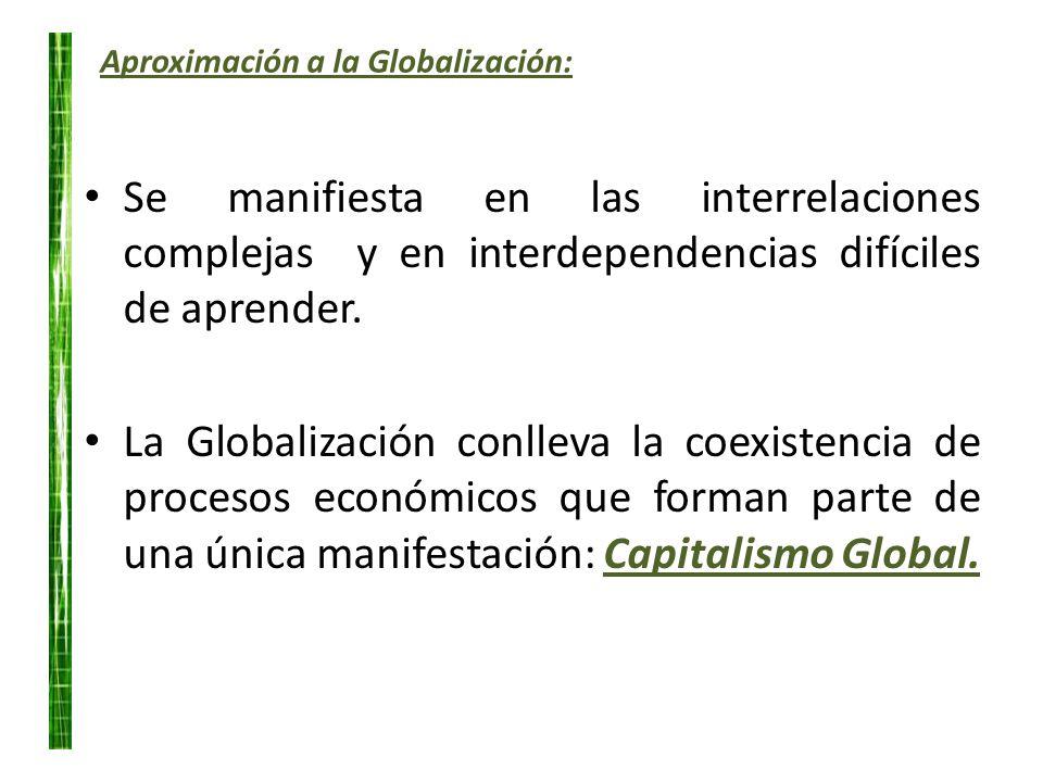Aproximación a la Globalización: Se manifiesta en las interrelaciones complejas y en interdependencias difíciles de aprender. La Globalización conllev