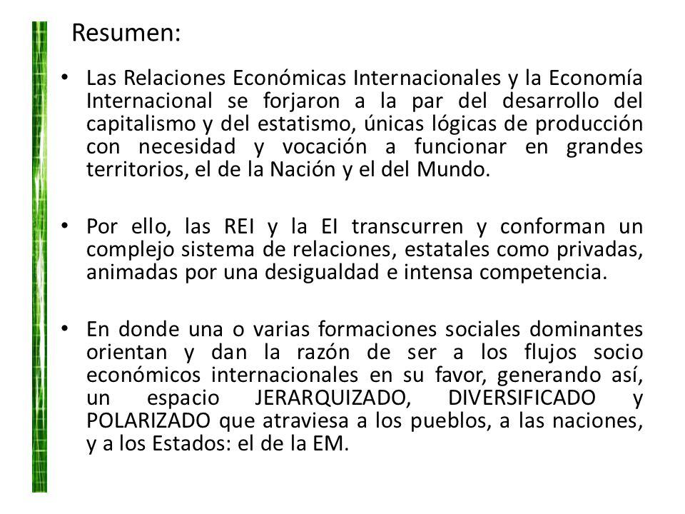 Resumen: Las Relaciones Económicas Internacionales y la Economía Internacional se forjaron a la par del desarrollo del capitalismo y del estatismo, ún