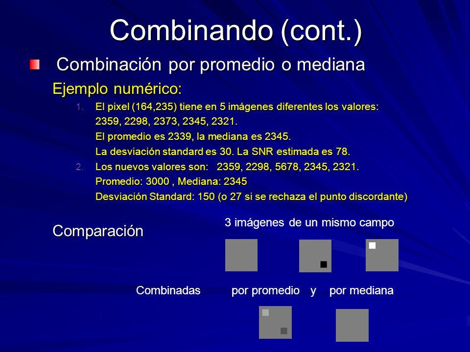 Combinando (cont.) Combinación por promedio o mediana Ejemplo numérico: 1. El pixel (164,235) tiene en 5 imágenes diferentes los valores: 2359, 2298,
