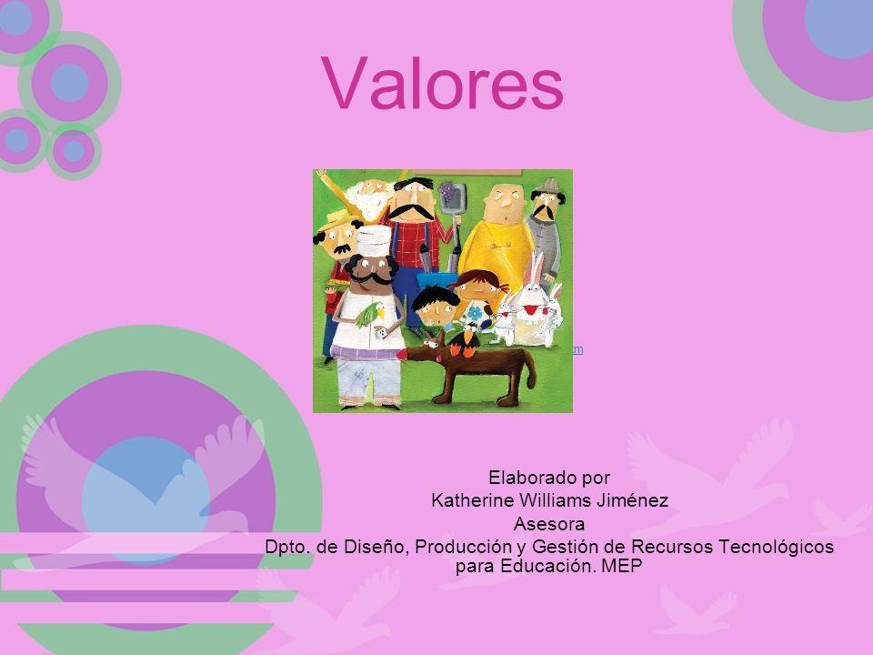 Valores Elaborado por Katherine Williams Jiménez Asesora Dpto. de Diseño, Producción y Gestión de Recursos Tecnológicos para Educación. MEP www.prensa
